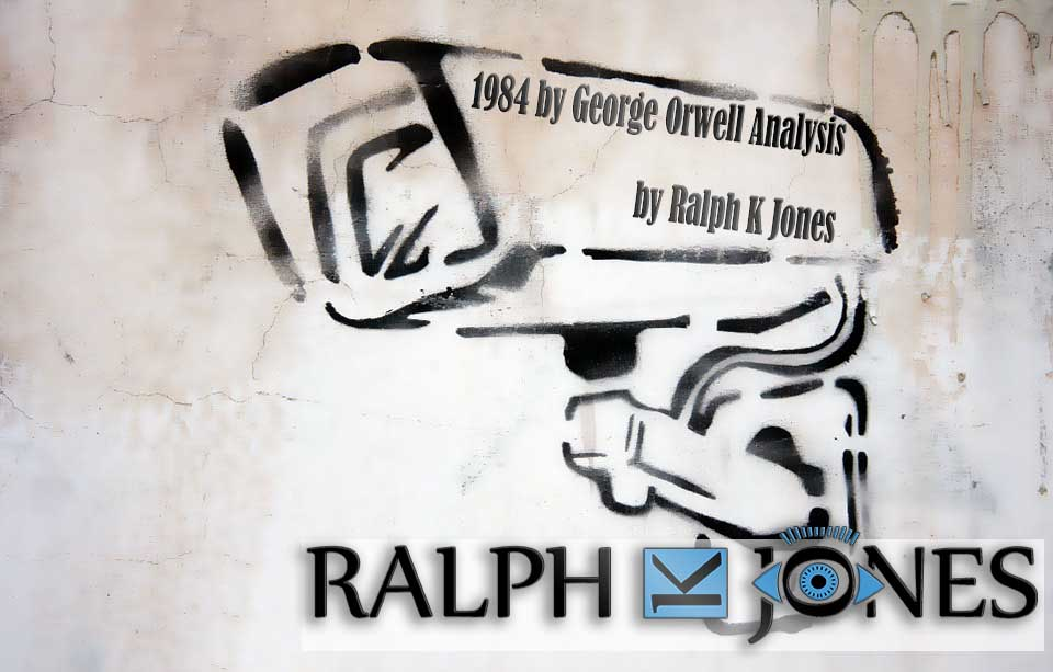 1984 by George Orwell Analysis by Ralph K Jones