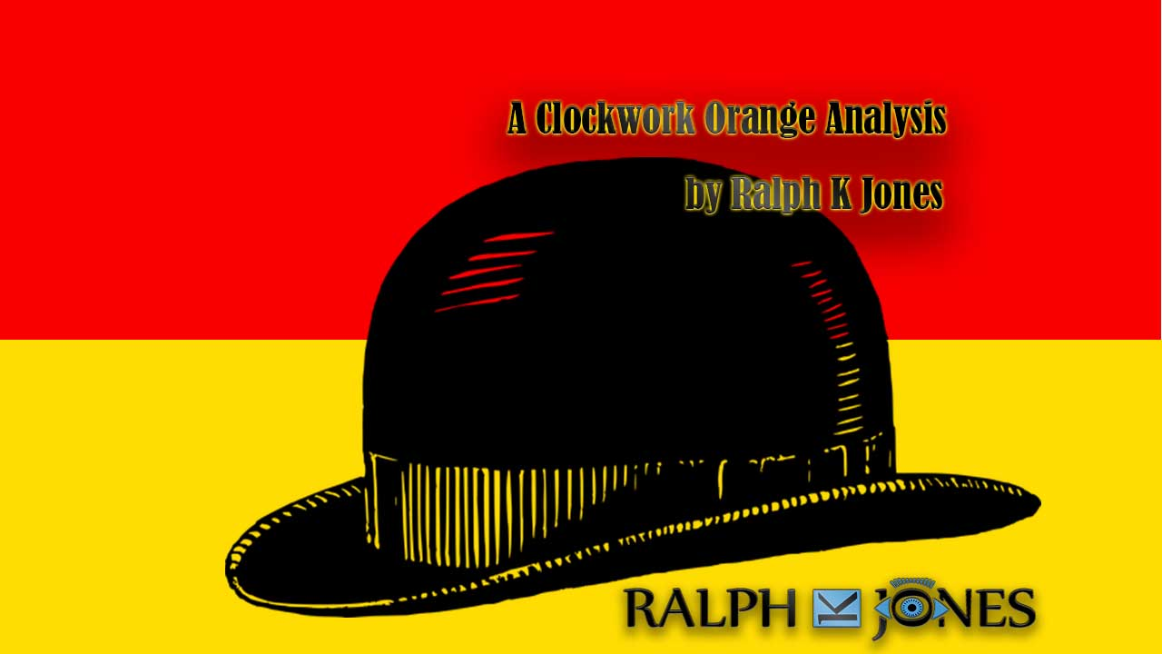 A Clockwork Orange Analysis by Ralph K Jones