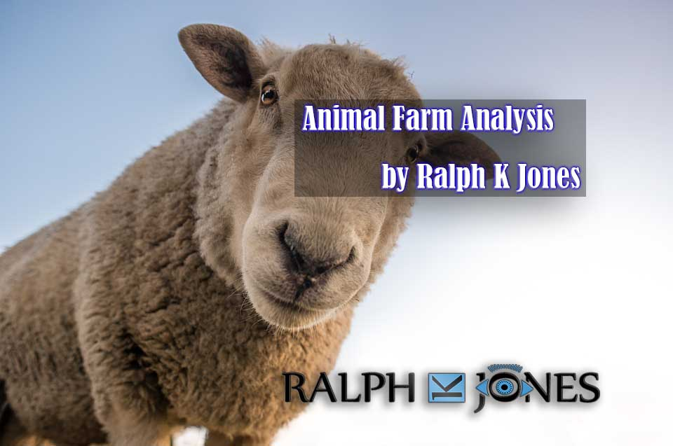 Animal Farm Analysis by Ralph K Jones