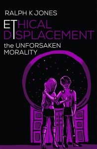 Ethical Displacement -  Unforsaken  Morality Ralph K Jones Short Stories