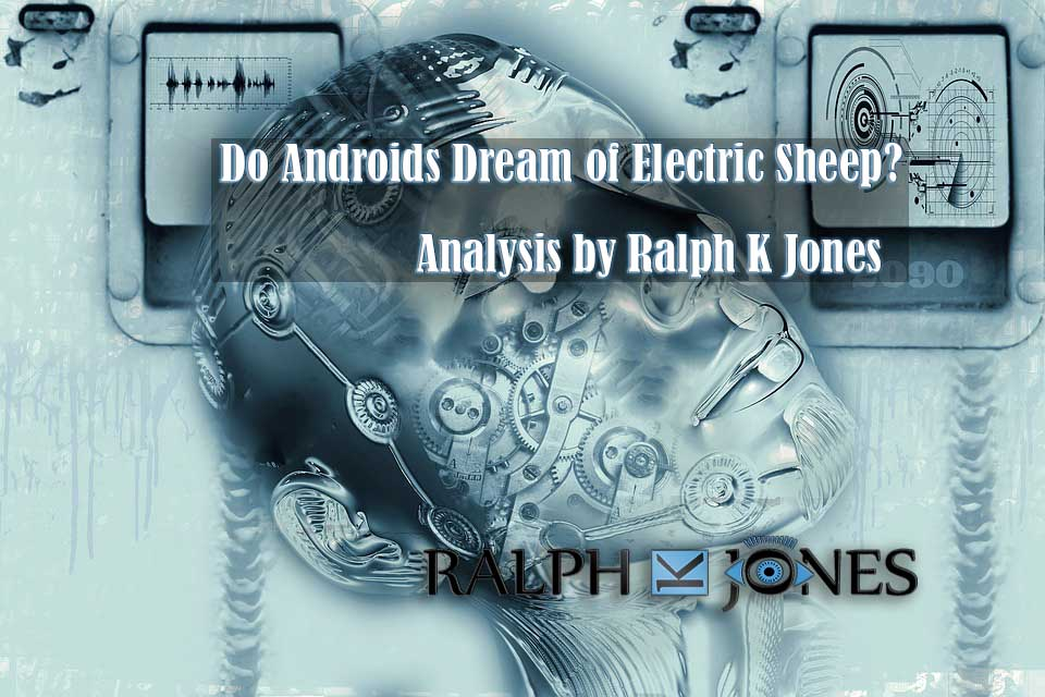Do Androids Dream of Electric Sheep? Analysis by Ralph K Jones