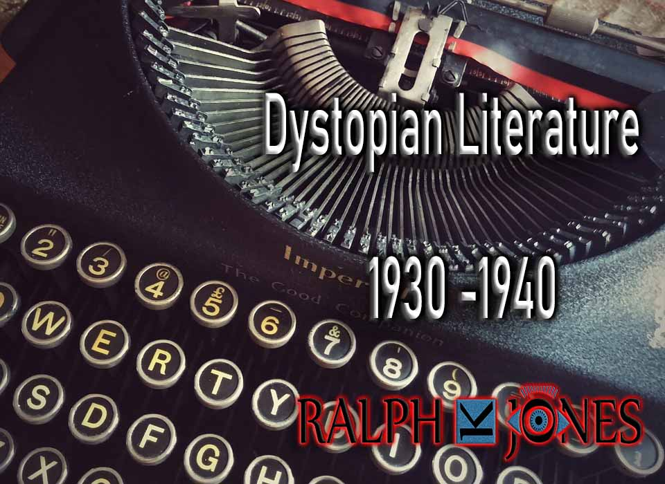 Dystopian Literature 20th Century – 1930 -1940