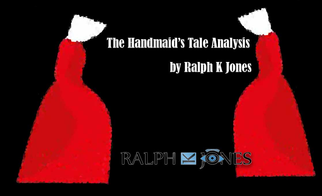 The Handmaid's Tale Analysis by Ralph K Jones