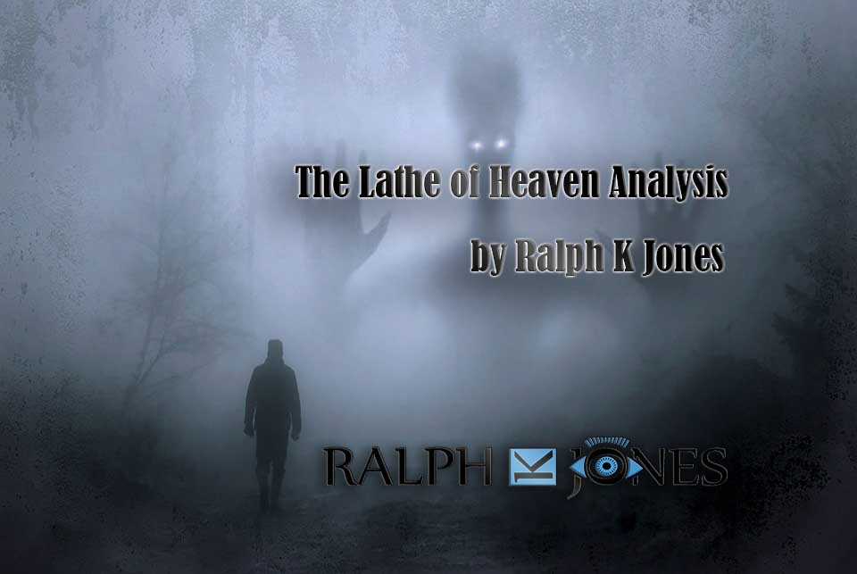 The Lathe of Heaven Analysis by Ralph K Jones