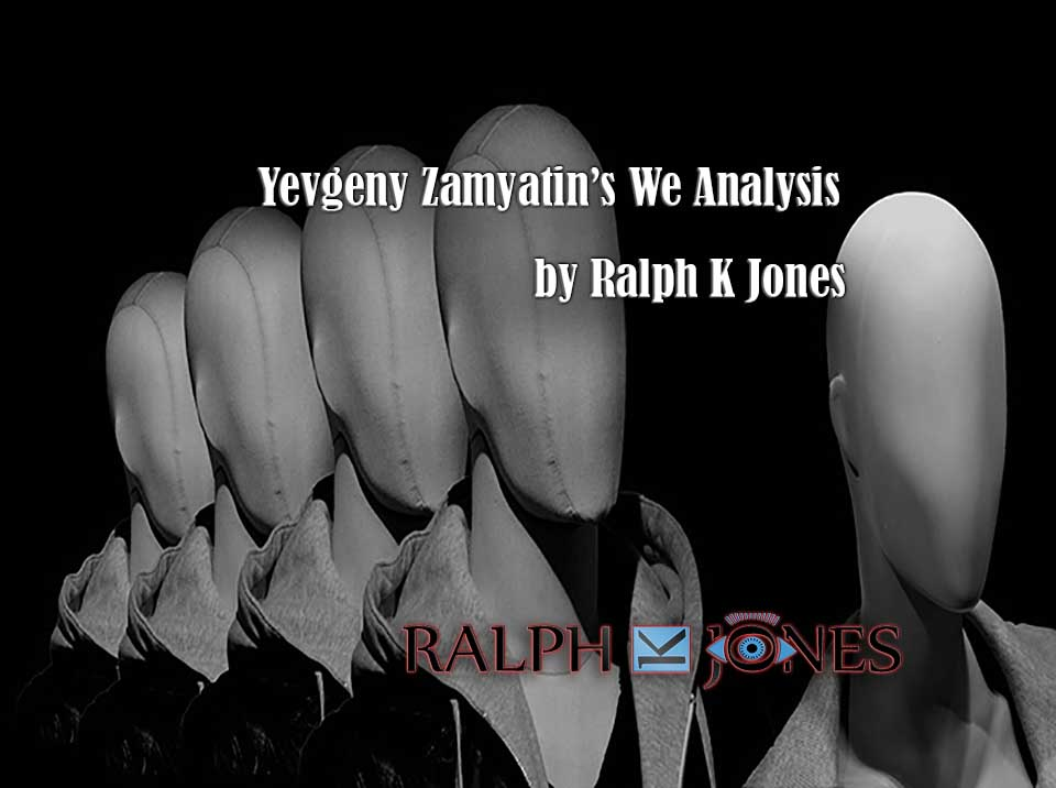 Yevgeny Zamyatin's We Analysis by Ralph K Jones