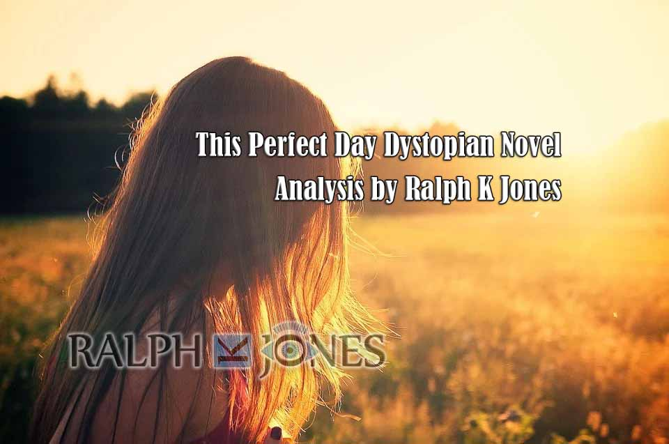 This Perfect Day Dystopian Novel Analysis by Ralph K Jones