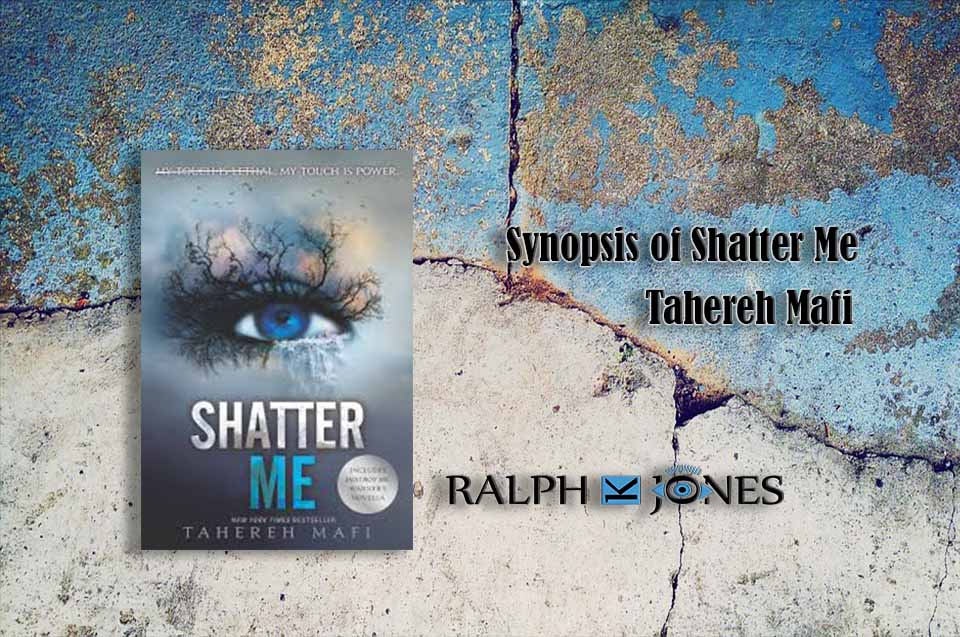 Synopsis of Shatter Me by Tahereh Mafi