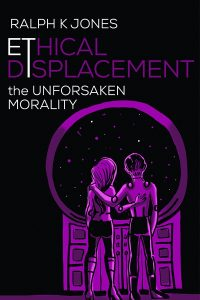 Ethical Displacement By Ralph K Jones